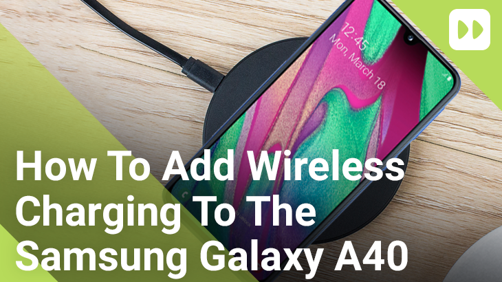 How To Add Wireless Charging To The Samsung Galaxy A40